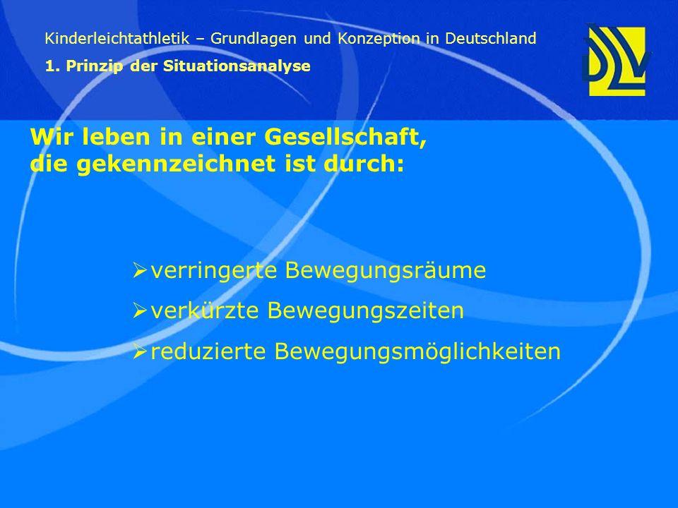 Kinderleichtathletik – Grundlagen und Konzeption in Deutschland 1. Prinzip der Situationsanalyse Wir leben in einer Gesellschaft, die gekennzeichnet i
