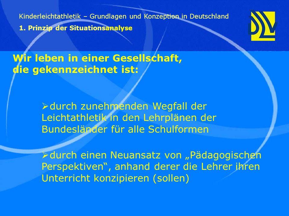 Wir leben in einer Gesellschaft, die gekennzeichnet ist: Kinderleichtathletik – Grundlagen und Konzeption in Deutschland 1. Prinzip der Situationsanal
