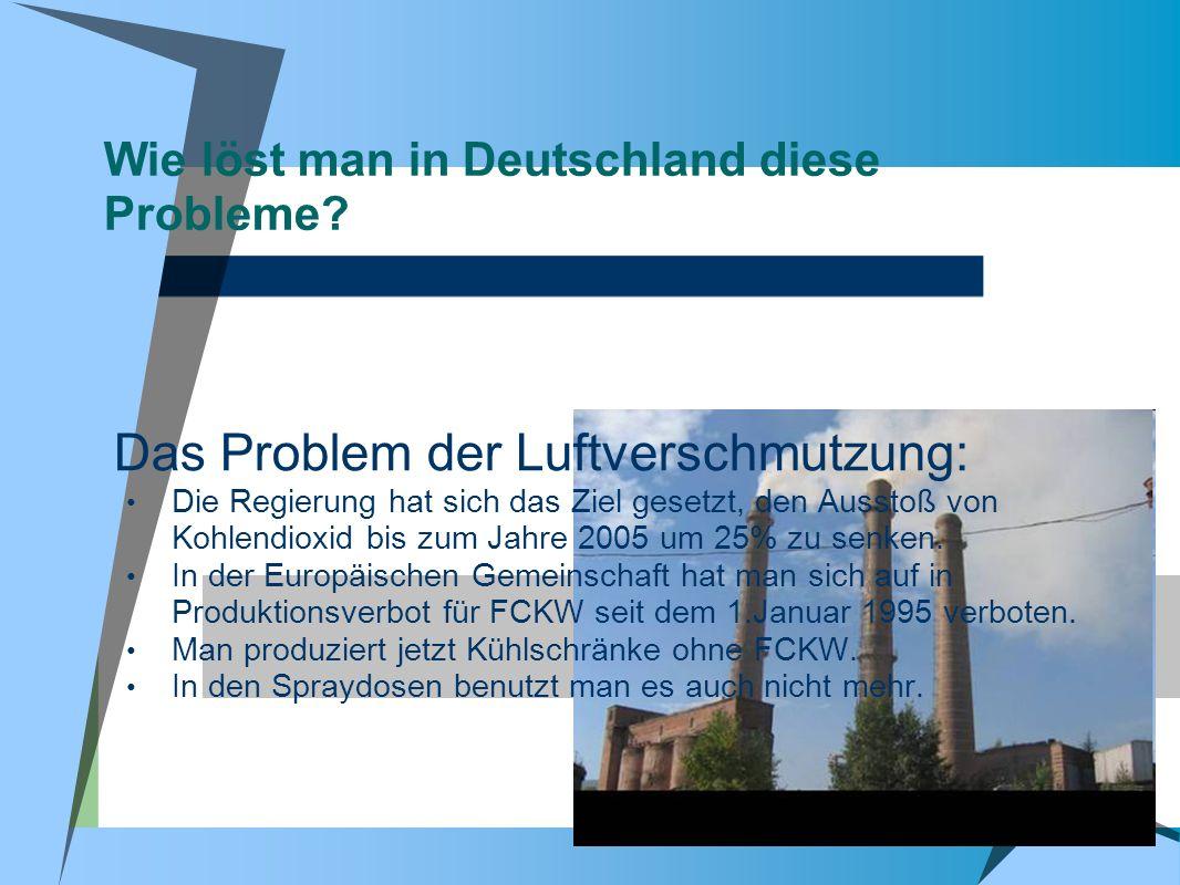 Wie löst man in Deutschland diese Probleme? Das Problem der Luftverschmutzung: Die Regierung hat sich das Ziel gesetzt, den Ausstoß von Kohlendioxid b