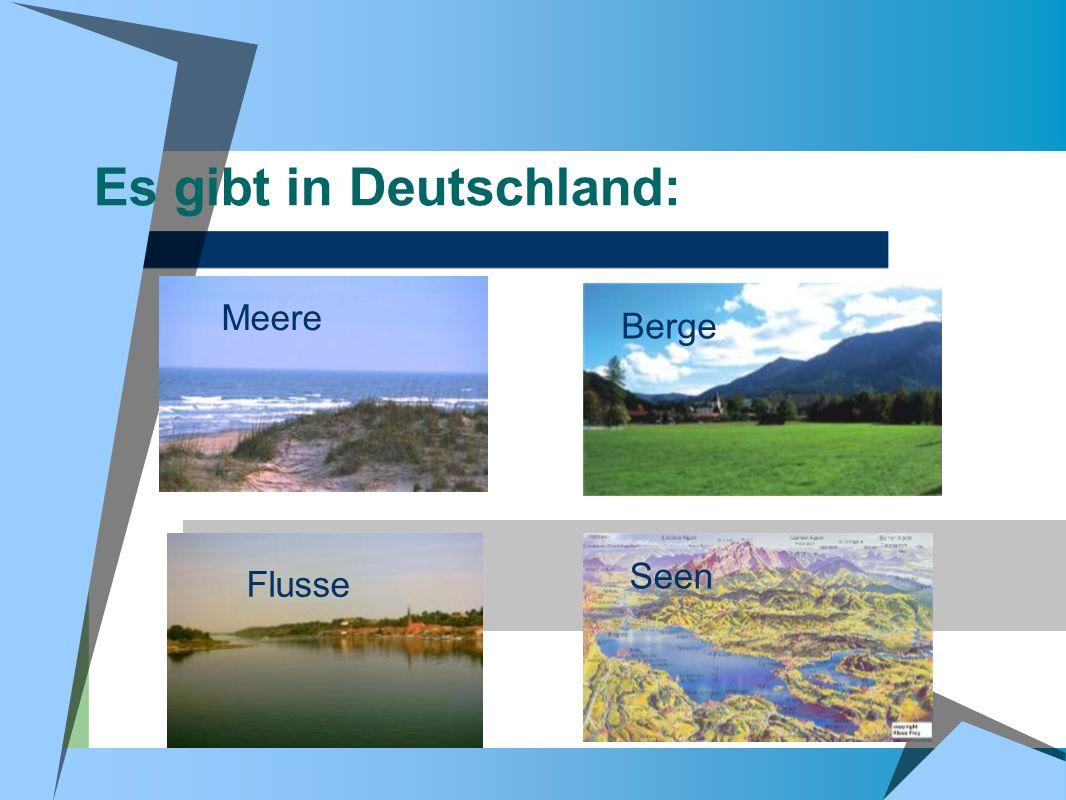 Es gibt in Deutschland: Meere Flusse Berge Seen