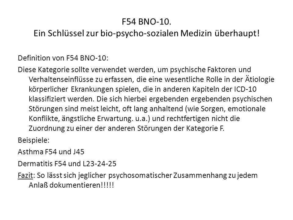 F54 BNO-10. Ein Schlüssel zur bio-psycho-sozialen Medizin überhaupt! Definition von F54 BNO-10: Diese Kategorie sollte verwendet werden, um psychische