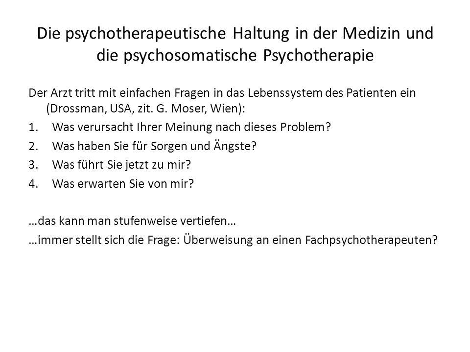 Die psychotherapeutische Haltung in der Medizin und die psychosomatische Psychotherapie Der Arzt tritt mit einfachen Fragen in das Lebenssystem des Pa