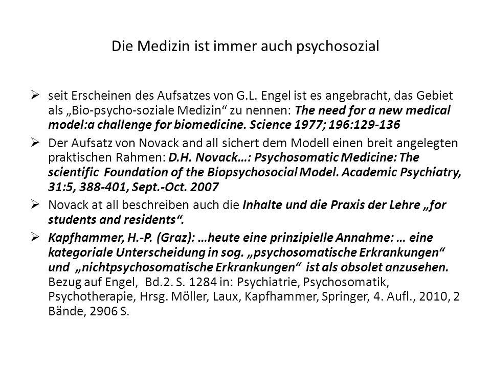 Die Medizin ist immer auch psychosozial seit Erscheinen des Aufsatzes von G.L. Engel ist es angebracht, das Gebiet als Bio-psycho-soziale Medizin zu n