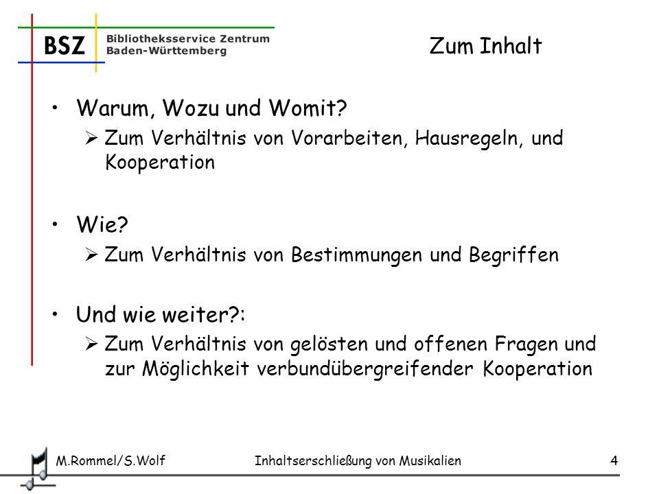 M.Rommel/S.Wolf Inhaltserschließung von Musikalien15 Grundsätze im SWB Beschränkung auf Besetzung und Form Weitere Aspekte im Rahmen der übrigen Erschließung Erschließung der Vorlage, nicht des Werkes Anleitung und Listen sind verpflichtend und ausschließend Wortform Singular, an der SWD abgeglichen Entscheidungen werden in der AG Sacherschließung Musik beschlossen Erfassung im Feld 5590 Wiederholbar (bis zu 10 Ketten) $a Gesamtzahl der Stimmen (Kammermusik) $b Besetzung (Stimmen/Instrumente in Partiturreihenfolge) $c Form/Gattung
