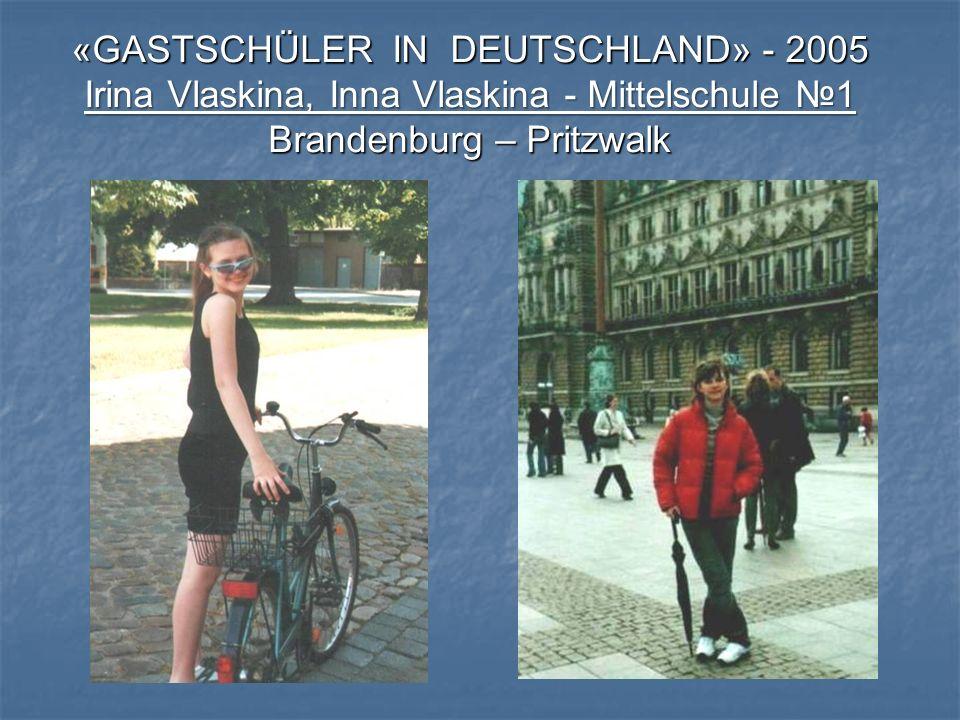 «GASTSCHÜLER IN DEUTSCHLAND» - 2005 Irina Vlaskina, Inna Vlaskina - Mittelschule 1 Brandenburg – Pritzwalk