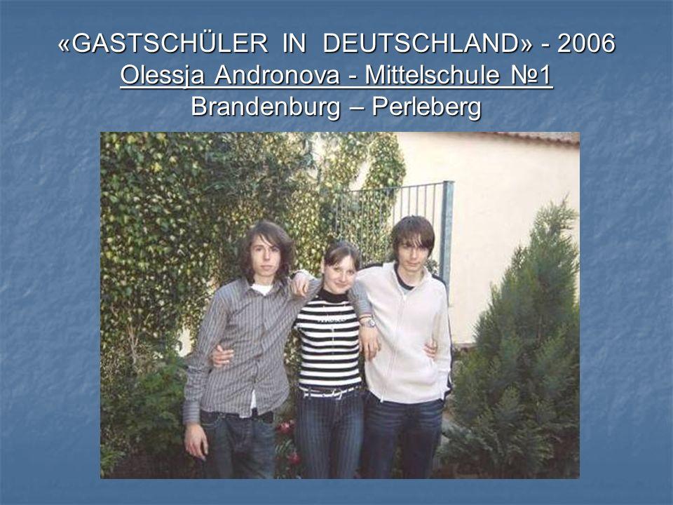 «GASTSCHÜLER IN DEUTSCHLAND» - 2006 Olessja Andronova - Mittelschule 1 Brandenburg – Perleberg