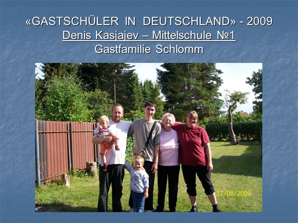 «GASTSCHÜLER IN DEUTSCHLAND» - 2009 Denis Kasjajev – Mittelschule 1 Gastfamilie Schlomm