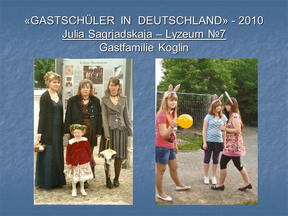 «GASTSCHÜLER IN DEUTSCHLAND» - 2010 Julia Sagrjadskaja – Lyzeum 7 Gastfamilie Koglin