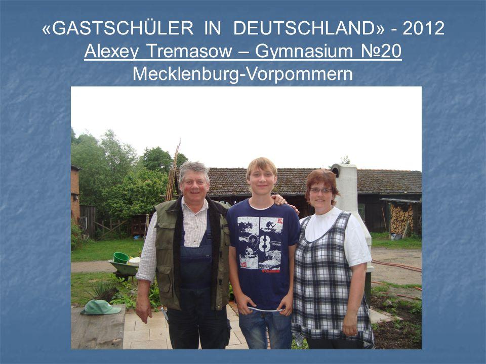 «GASTSCHÜLER IN DEUTSCHLAND» - 2012 Alexey Tremasow – Gymnasium 20 Mecklenburg-Vorpommern
