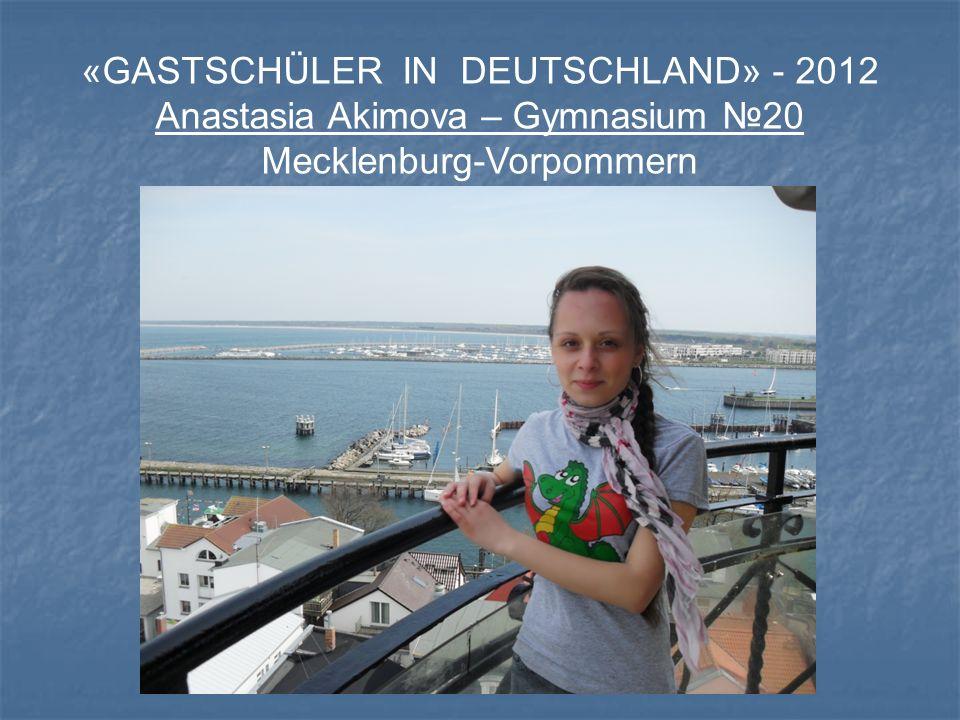«GASTSCHÜLER IN DEUTSCHLAND» - 2012 Anastasia Akimova – Gymnasium 20 Mecklenburg-Vorpommern