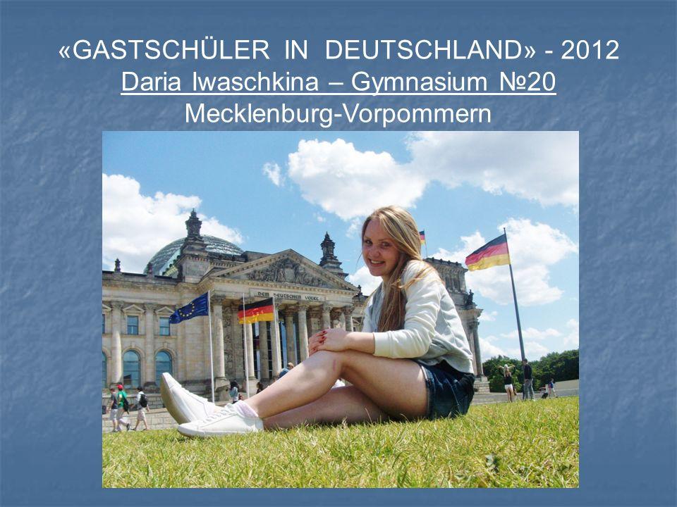 «GASTSCHÜLER IN DEUTSCHLAND» - 2012 Daria Iwaschkina – Gymnasium 20 Mecklenburg-Vorpommern