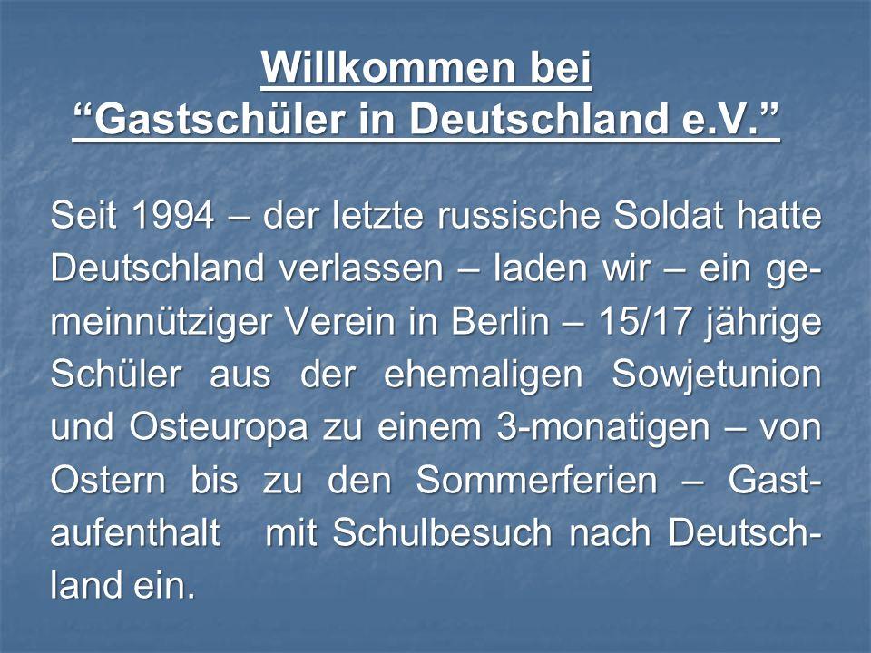 Willkommen bei Gastschüler in Deutschland e.V. Seit 1994 – der letzte russische Soldat hatte Deutschland verlassen – laden wir – ein ge- meinnütziger