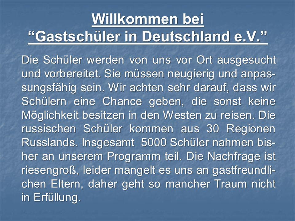 Willkommen bei Gastschüler in Deutschland e.V. Die Schüler werden von uns vor Ort ausgesucht und vorbereitet. Sie müssen neugierig und anpas- sungsfäh