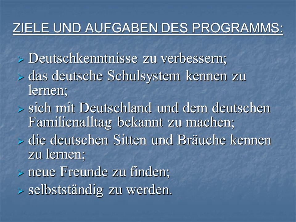 ZIELE UND AUFGABEN DES PROGRAMMS: Deutschkenntnisse zu verbessern; Deutschkenntnisse zu verbessern; das deutsche Schulsystem kennen zu lernen; das deu
