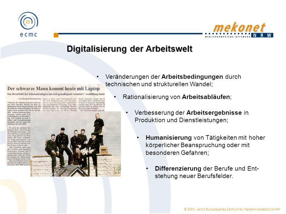 © 2003 - ecmc Europäisches Zentrum für Medienkompetenz GmbH Fazit Neue Techniken verändern Arbeitswelt und Berufsbilder.