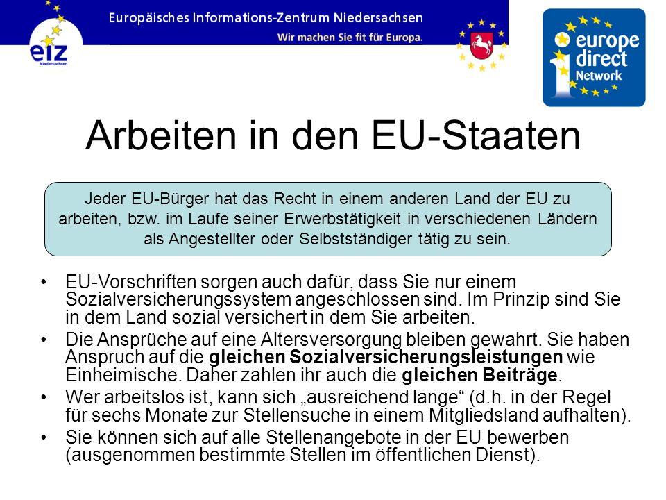 Arbeiten in den EU-Staaten EU-Vorschriften sorgen auch dafür, dass Sie nur einem Sozialversicherungssystem angeschlossen sind. Im Prinzip sind Sie in
