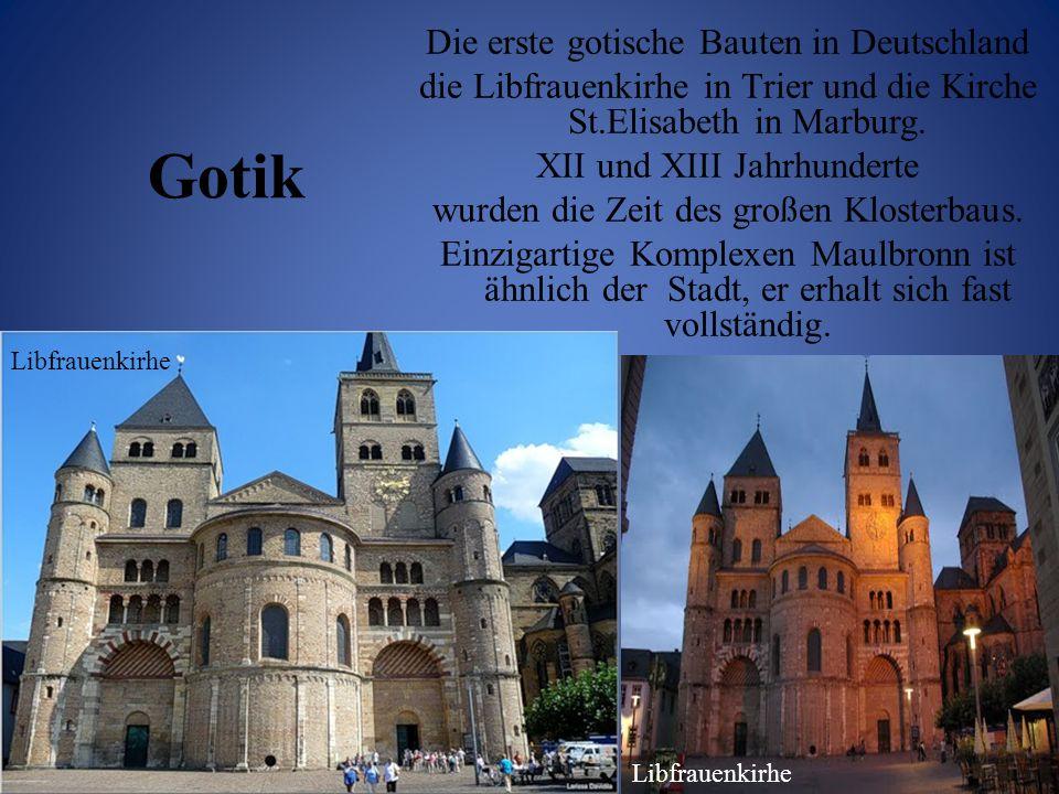 Gotik Die erste gotische Bauten in Deutschland die Libfrauenkirhe in Trier und die Kirche St.Elisabeth in Marburg. XII und XIII Jahrhunderte wurden di