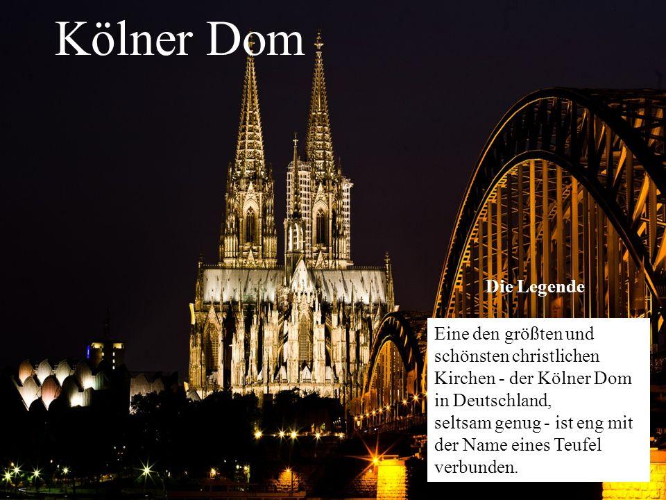 Kölner Dom Eine den größten und schönsten christlichen Kirchen - der Kölner Dom in Deutschland, seltsam genug - ist eng mit der Name eines Teufel verb