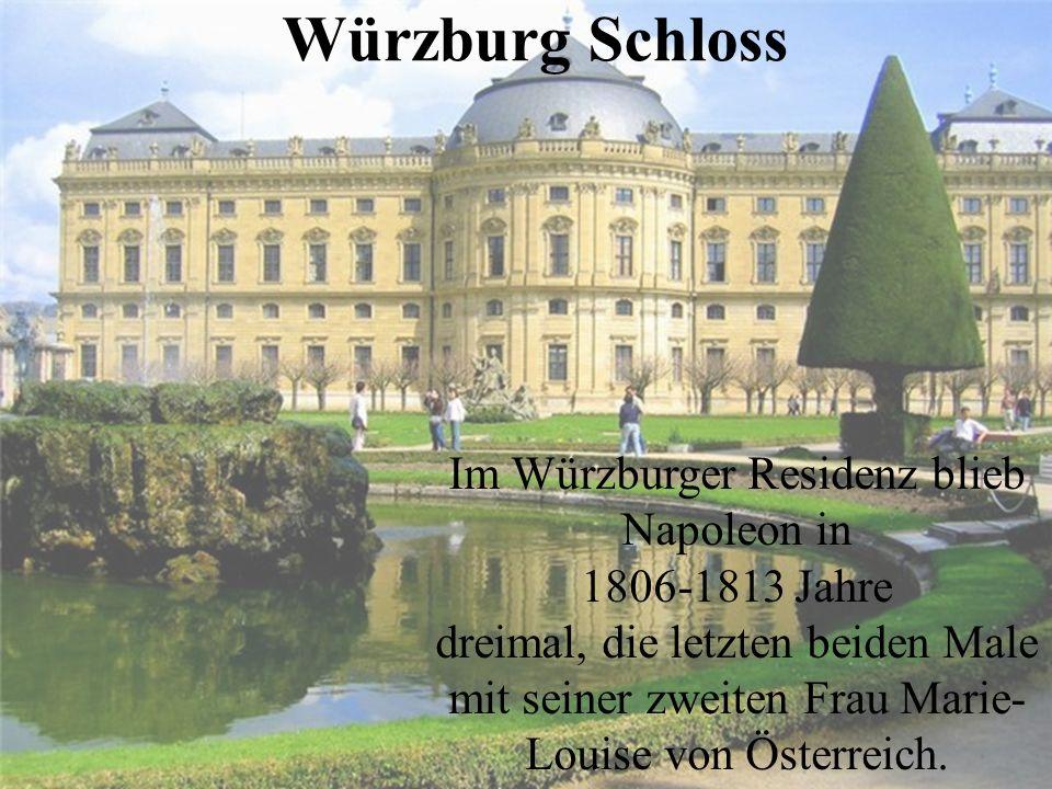 Würzburg Schloss Im Würzburger Residenz blieb Napoleon in 1806-1813 Jahre dreimal, die letzten beiden Male mit seiner zweiten Frau Marie- Louise von Ö