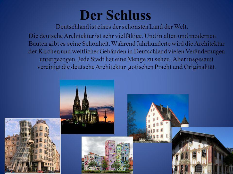 Deutschland ist eines der schönsten Land der Welt. Die deutsche Architektur ist sehr vielfältige. Und in alten und modernen Bauten gibt es seine Schön