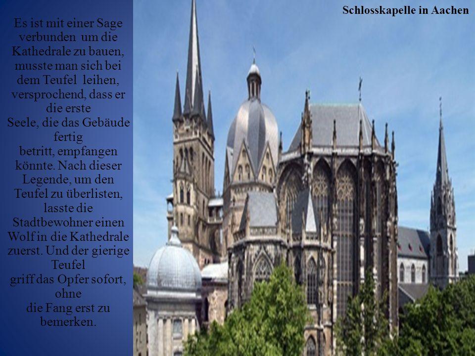 Es ist mit einer Sage verbunden um die Kathedrale zu bauen, musste man sich bei dem Teufel leihen, versprochend, dass er die erste Seele, die das Gebä