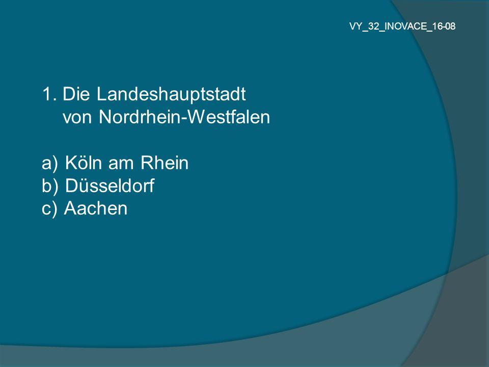 1. Die Landeshauptstadt von Nordrhein-Westfalen a) Köln am Rhein b) Düsseldorf c) Aachen VY_32_INOVACE_16-08