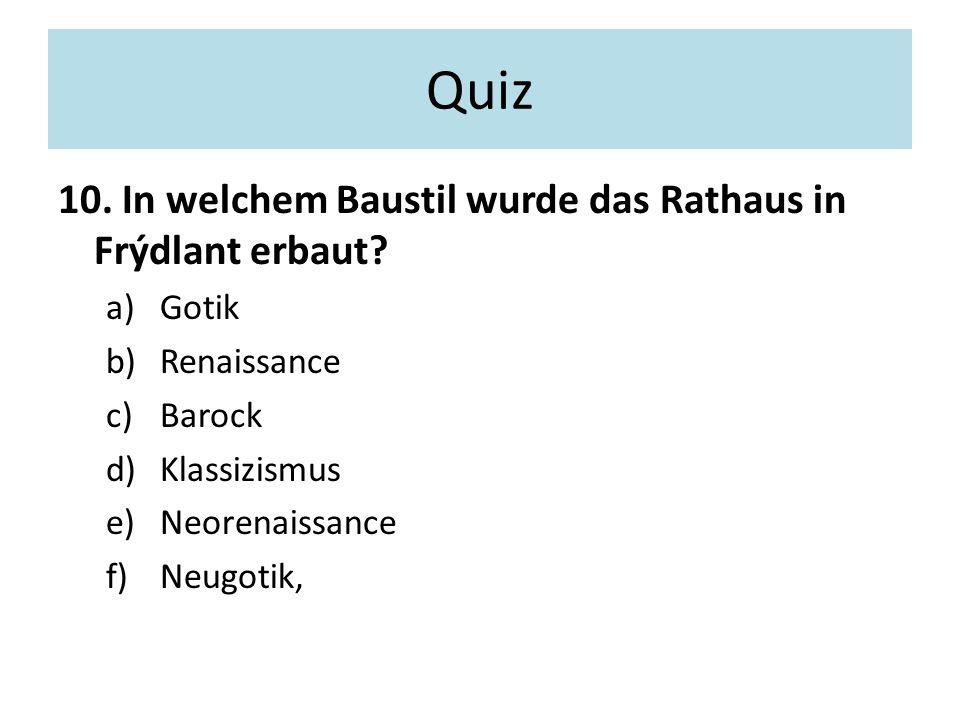 Quiz 10. In welchem Baustil wurde das Rathaus in Frýdlant erbaut.