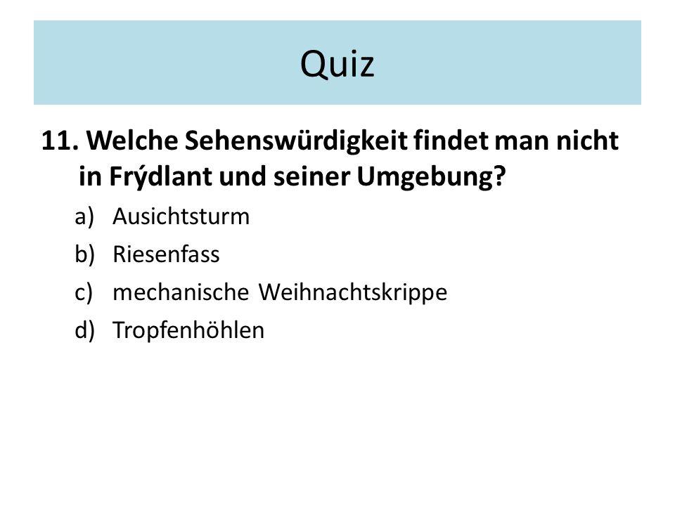 Quiz 11. Welche Sehenswürdigkeit findet man nicht in Frýdlant und seiner Umgebung.