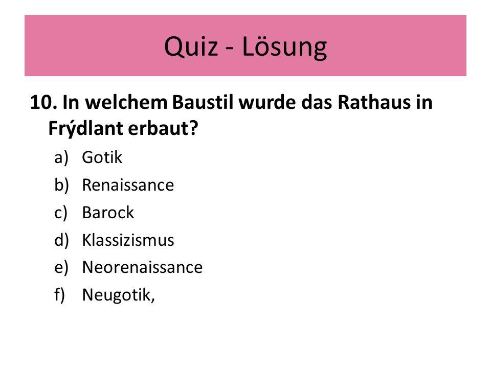 Quiz - Lösung 10. In welchem Baustil wurde das Rathaus in Frýdlant erbaut.