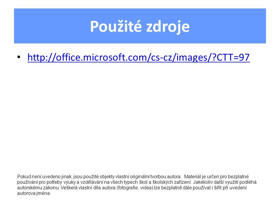 Použité zdroje http://office.microsoft.com/cs-cz/images/ CTT=97 Pokud není uvedeno jinak, jsou použité objekty vlastní originální tvorbou autora.