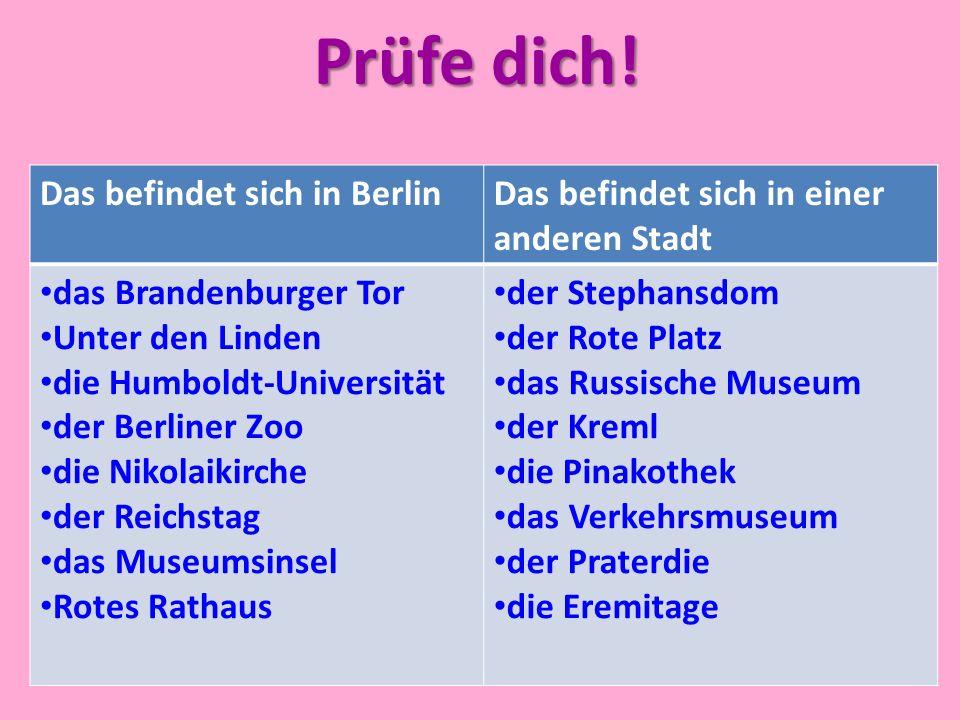 Prüfe dich! Das befindet sich in BerlinDas befindet sich in einer anderen Stadt das Brandenburger Tor Unter den Linden die Humboldt-Universität der Be