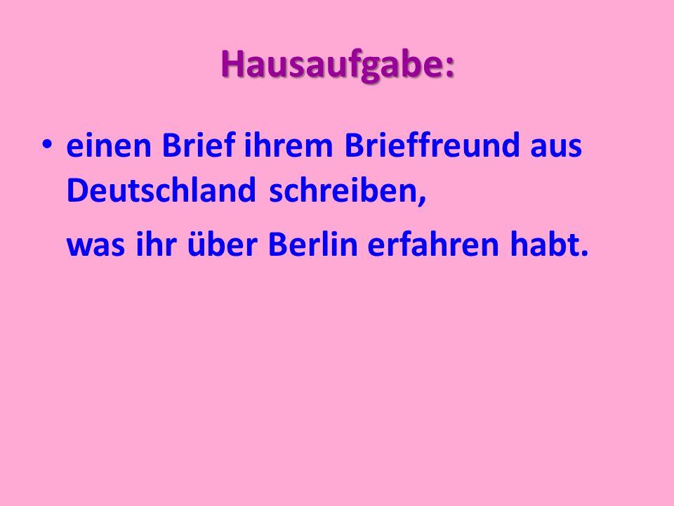 Hausaufgabe: einen Brief ihrem Brieffreund aus Deutschland schreiben, was ihr über Berlin erfahren habt.