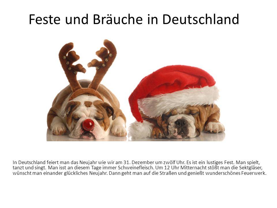 Feste und Bräuche in Deutschland In Deutschland feiert man das Neujahr wie wir am 31.