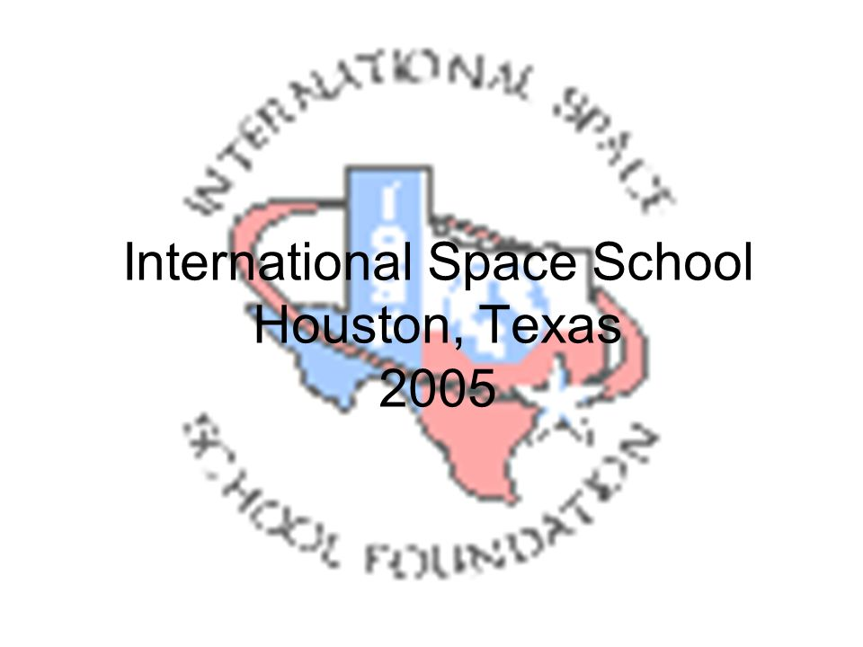 International Space School Houston, Texas 2005