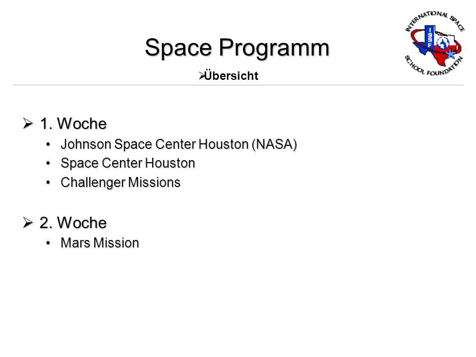 Space Programm 1. Woche 1. Woche Johnson Space Center Houston (NASA)Johnson Space Center Houston (NASA) Space Center HoustonSpace Center Houston Chall