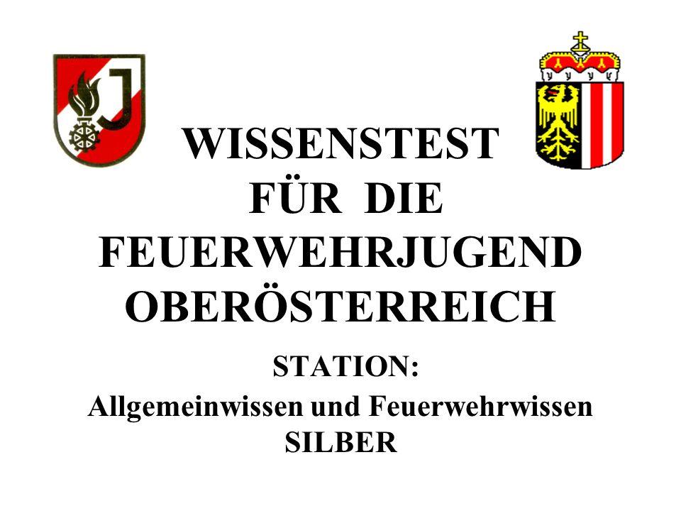 WISSENSTEST FÜR DIE FEUERWEHRJUGEND OBERÖSTERREICH STATION: Allgemeinwissen und Feuerwehrwissen SILBER
