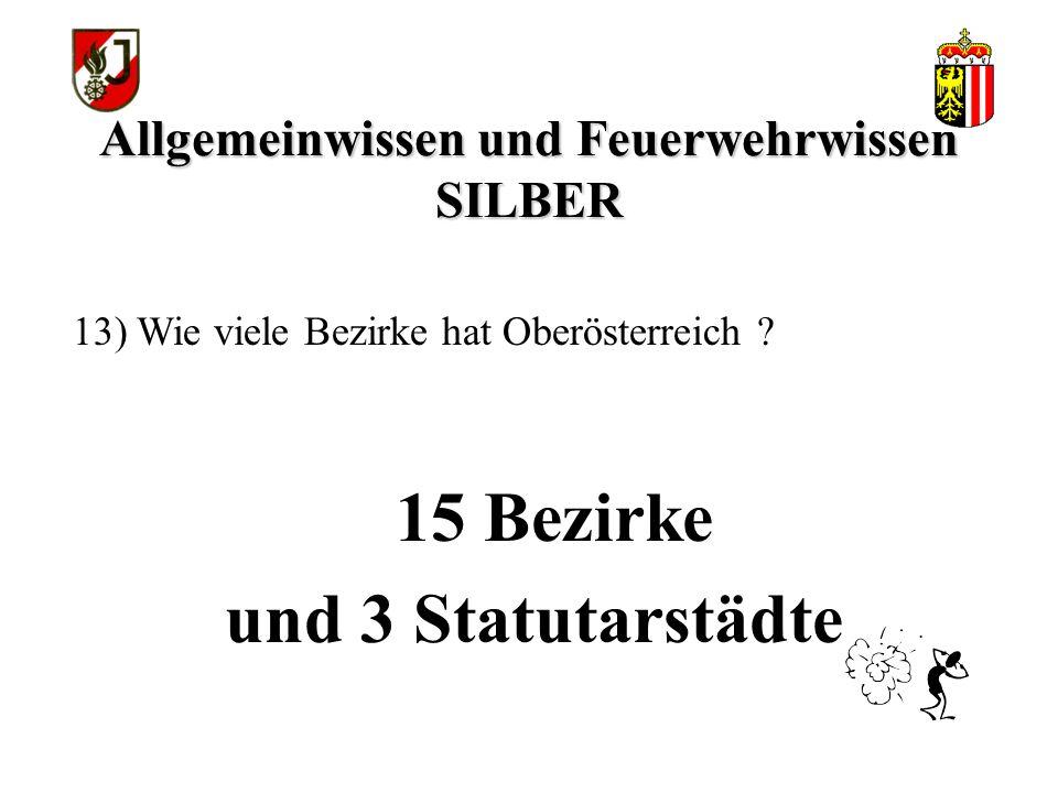Allgemeinwissen und Feuerwehrwissen SILBER Dr. Josef PÜHRINGER 12) Wie heißt der Landeshauptmann von Oberösterreich?