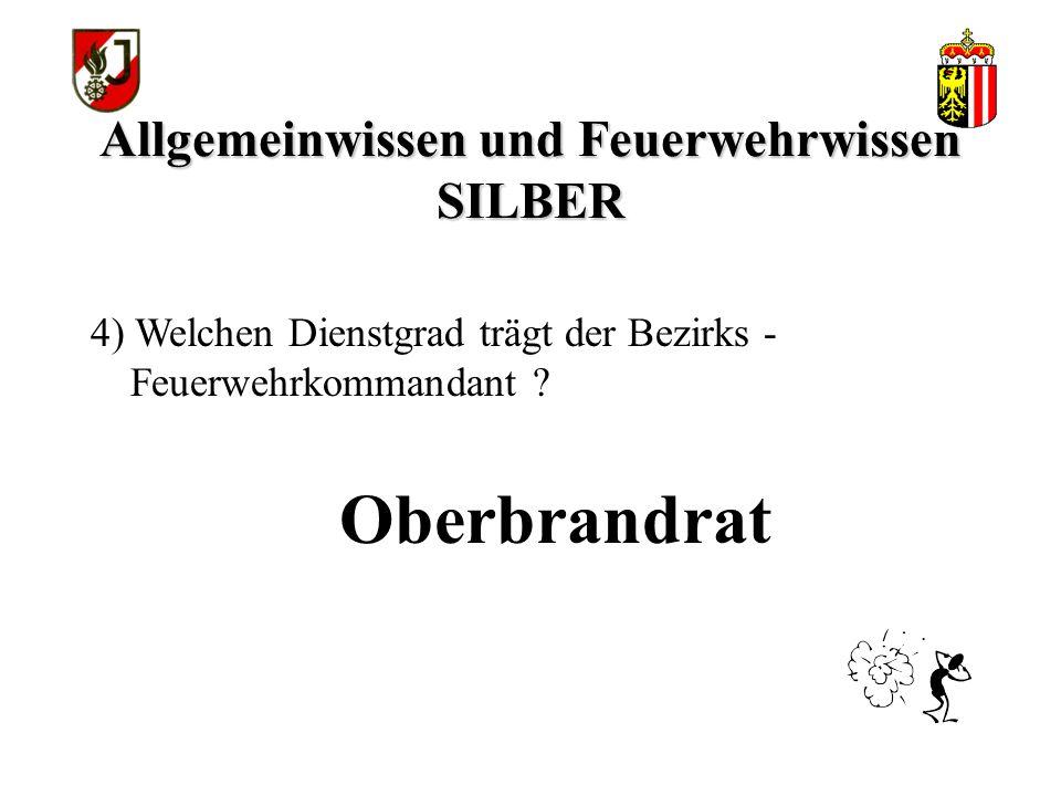 Allgemeinwissen und Feuerwehrwissen SILBER Oberbrandrat 4) Welchen Dienstgrad trägt der Bezirks - Feuerwehrkommandant ?