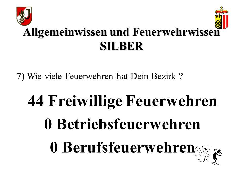 Allgemeinwissen und Feuerwehrwissen SILBER 44 Freiwillige Feuerwehren 0 Betriebsfeuerwehren 0 Berufsfeuerwehren 7) Wie viele Feuerwehren hat Dein Bezirk ?