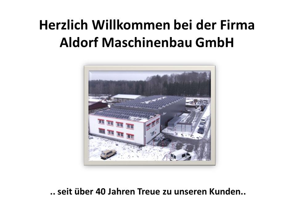 Herzlich Willkommen bei der Firma Aldorf Maschinenbau GmbH.. seit über 40 Jahren Treue zu unseren Kunden..