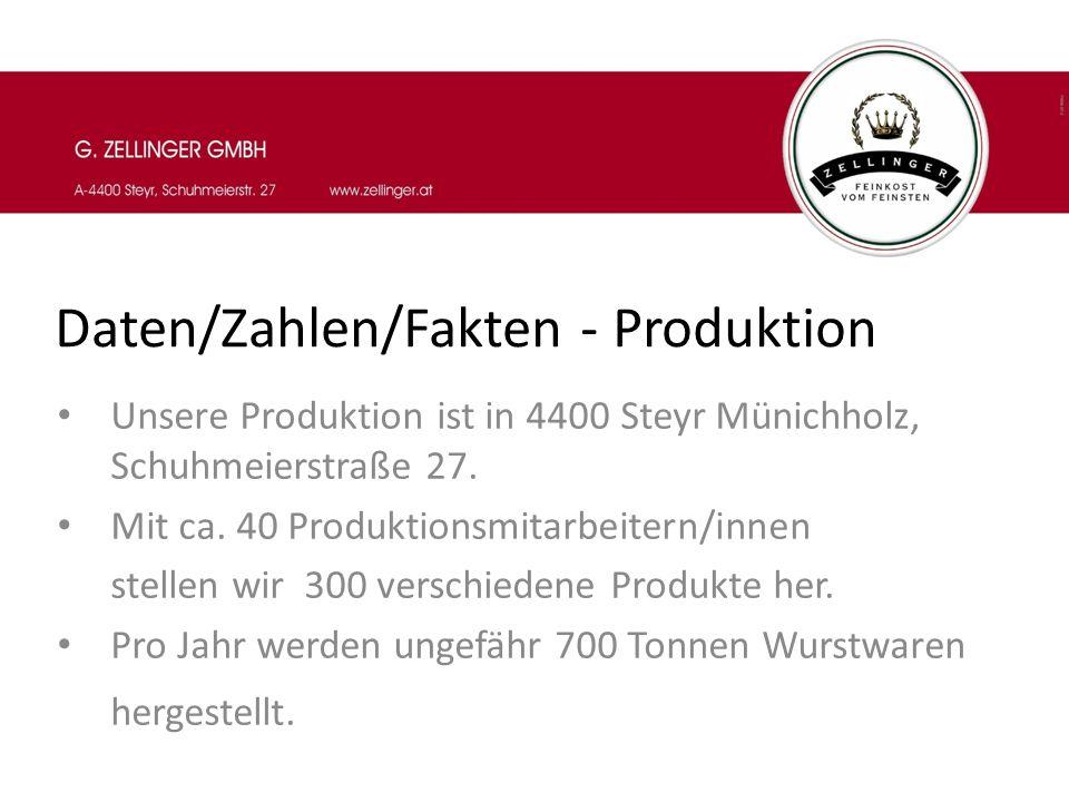 Daten/Zahlen/Fakten - Produktion Unsere Produktion ist in 4400 Steyr Münichholz, Schuhmeierstraße 27. Mit ca. 40 Produktionsmitarbeitern/innen stellen