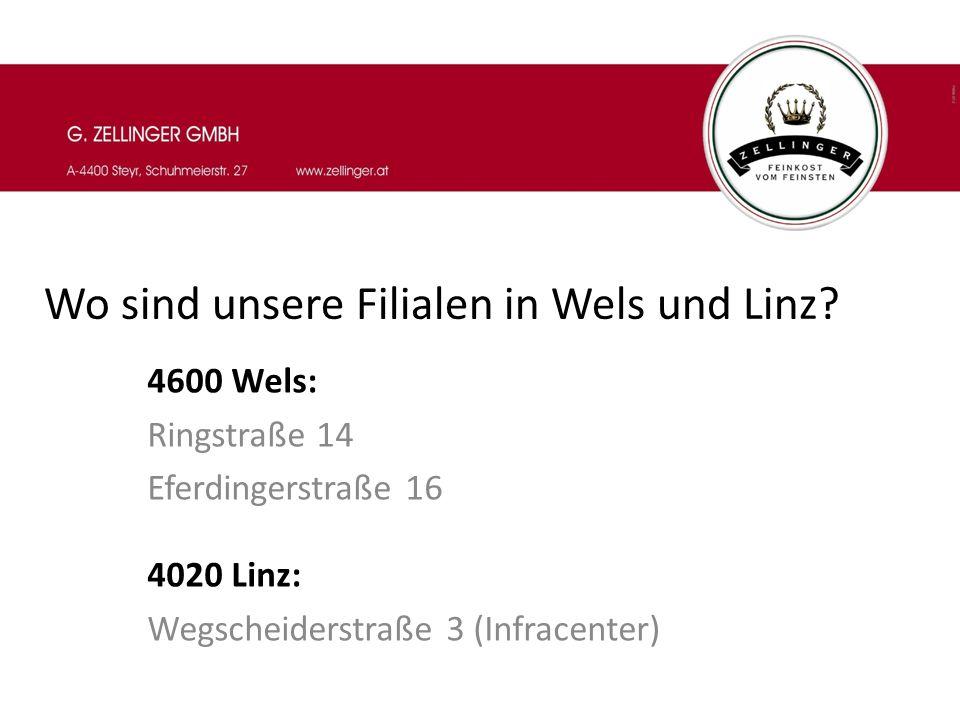 Wo sind unsere Filialen in Wels und Linz? 4600 Wels: Ringstraße 14 Eferdingerstraße 16 4020 Linz: Wegscheiderstraße 3 (Infracenter)