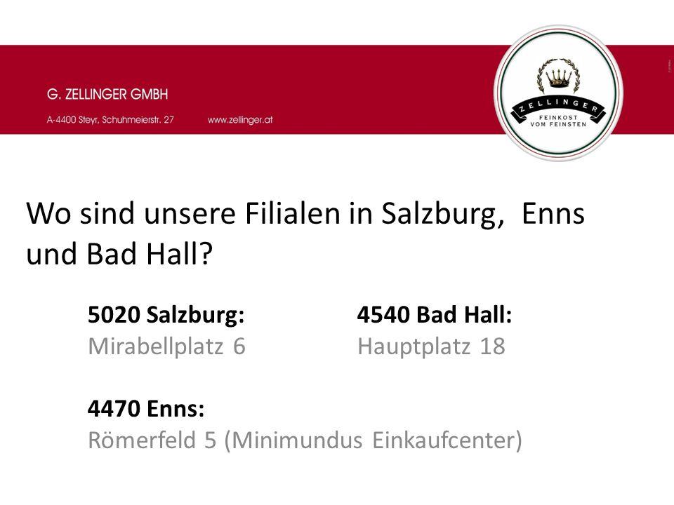 Wo sind unsere Filialen in Salzburg, Enns und Bad Hall? 5020 Salzburg:4540 Bad Hall: Mirabellplatz 6Hauptplatz 18 4470 Enns: Römerfeld 5 (Minimundus E