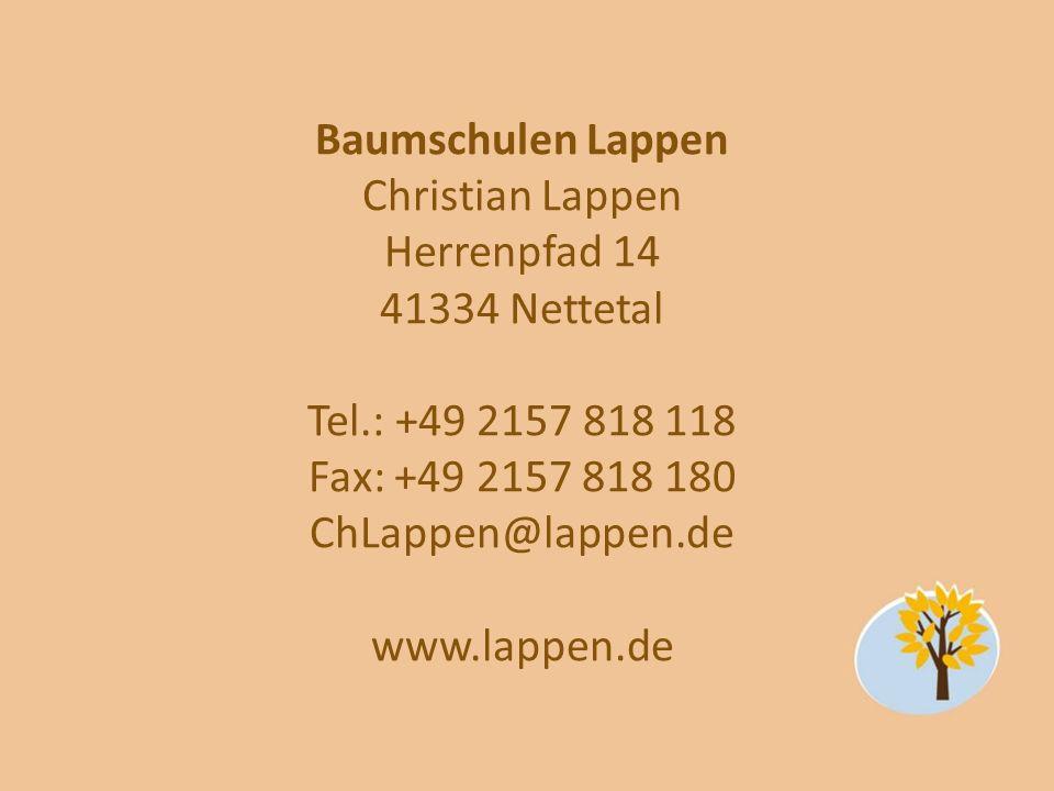 Baumschulen Lappen Christian Lappen Herrenpfad 14 41334 Nettetal Tel.: +49 2157 818 118 Fax: +49 2157 818 180 ChLappen@lappen.de www.lappen.de