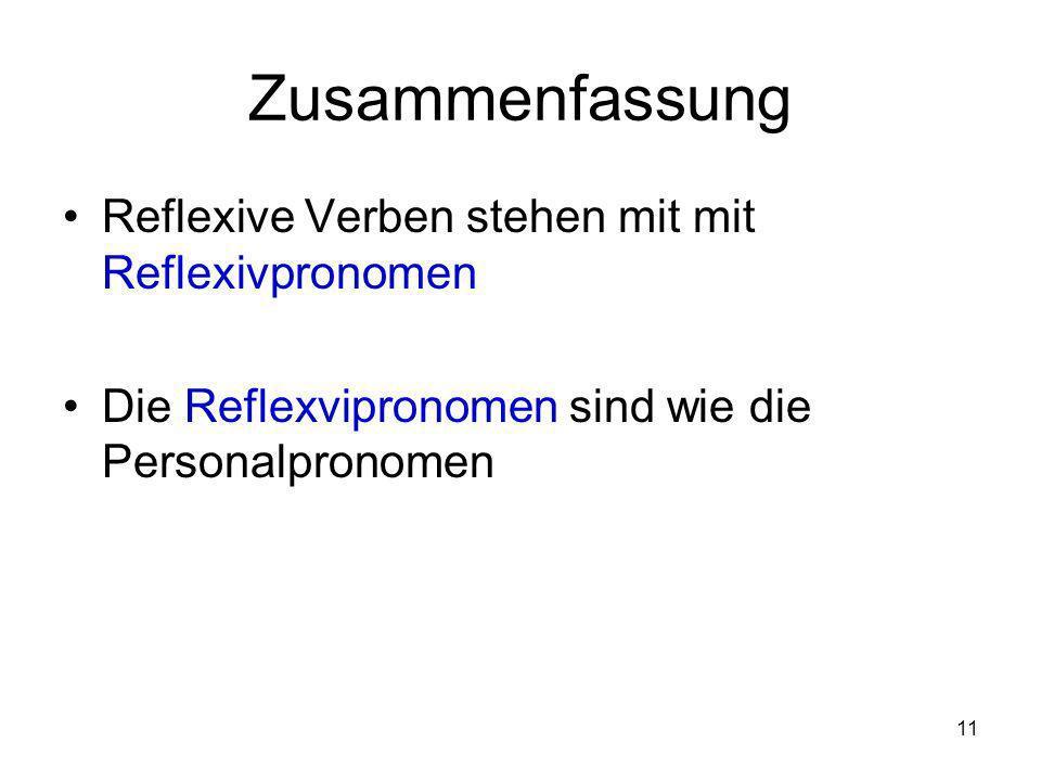 11 Zusammenfassung Reflexive Verben stehen mit mit Reflexivpronomen Die Reflexvipronomen sind wie die Personalpronomen