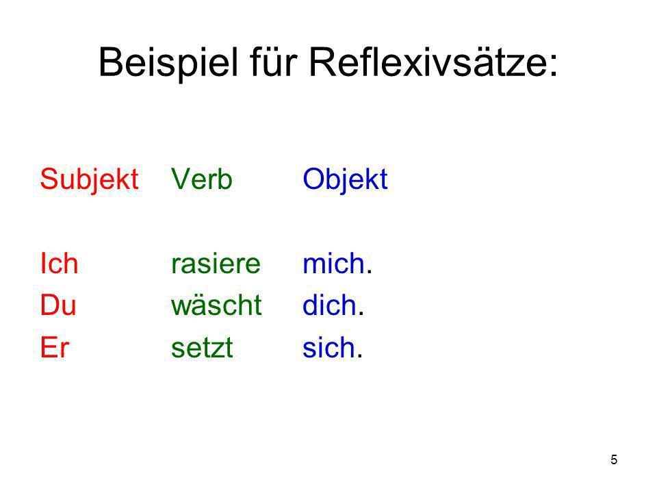 5 Beispiel für Reflexivsätze: SubjektVerbObjekt Ich rasiere mich. Du wäscht dich. Er setzt sich.