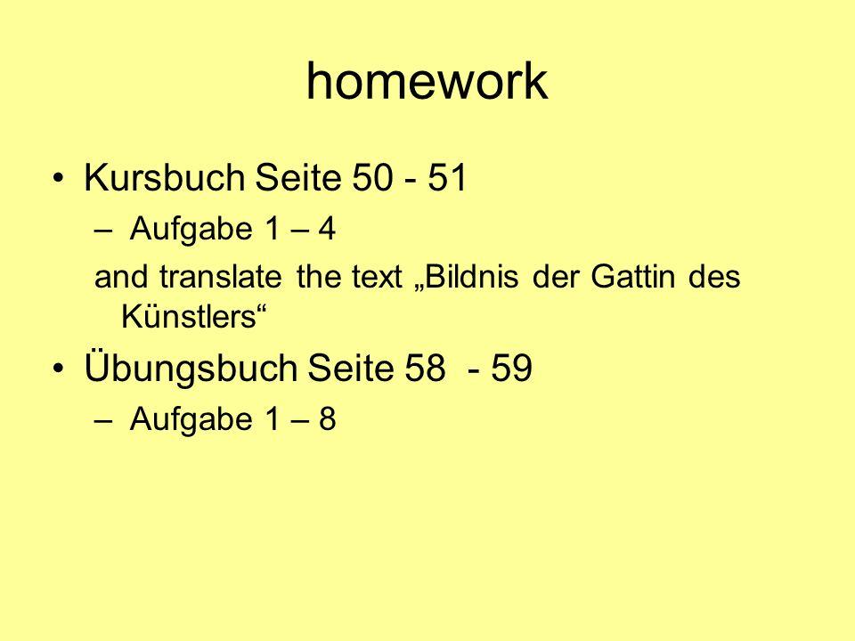 homework Kursbuch Seite 50 - 51 – Aufgabe 1 – 4 and translate the text Bildnis der Gattin des Künstlers Übungsbuch Seite 58 - 59 – Aufgabe 1 – 8