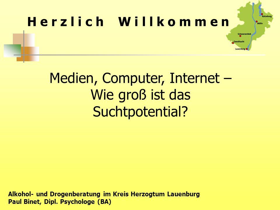 H e r z l i c h W i l l k o m m e n Medien, Computer, Internet – Wie groß ist das Suchtpotential? Alkohol- und Drogenberatung im Kreis Herzogtum Lauen