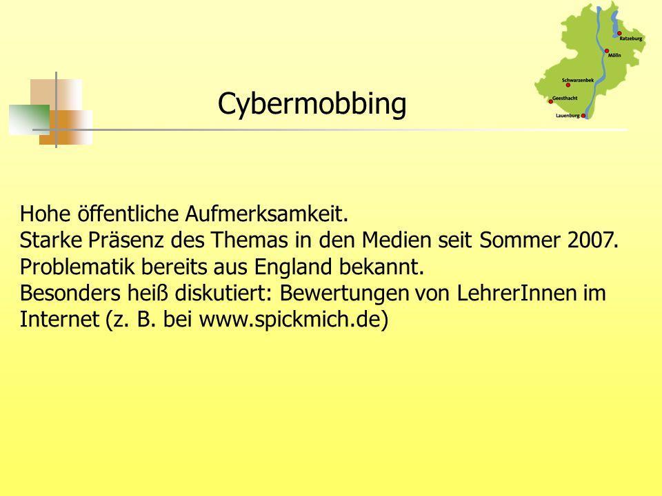 Cybermobbing Hohe öffentliche Aufmerksamkeit. Starke Präsenz des Themas in den Medien seit Sommer 2007. Problematik bereits aus England bekannt. Beson