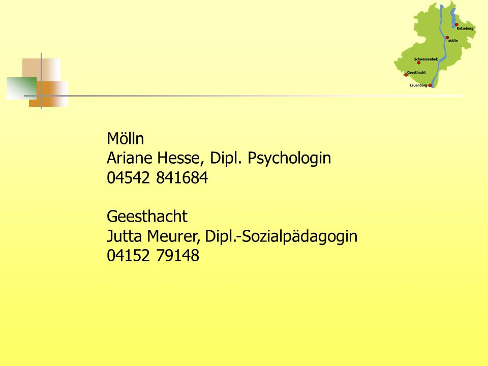 Mölln Ariane Hesse, Dipl. Psychologin 04542 841684 Geesthacht Jutta Meurer, Dipl.-Sozialpädagogin 04152 79148